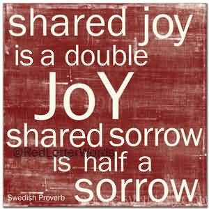 shared-joy-is-a-double-joy-shared-sorrow-is-half-a-sorrow-8